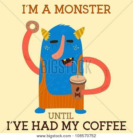 I'm A Monster, Until I've Had My Coffee. Cute Cartoon Monster With Coffee.lovely  Concept Design In