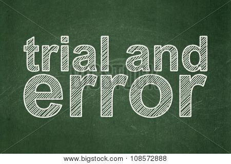 Science concept: Trial And Error on chalkboard background
