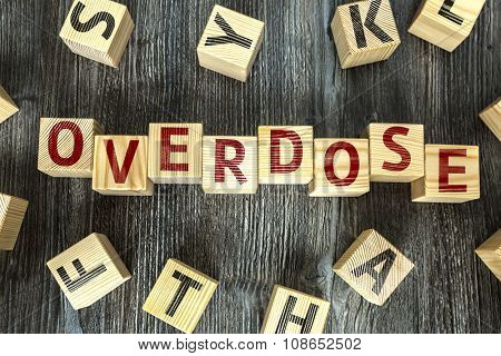 Wooden Blocks with the text: Overdose