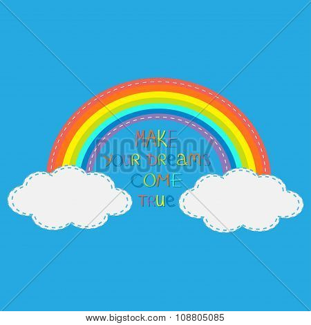 Rainbow And Clouds. Make Your Dreams Come True.  Quote Motivation Colored Calligraphic Inspiration P