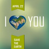 Greeting Card With Earth Day. Earth In Heart Shape. Illustration Of Our Planet With Words, I Love Yo poster