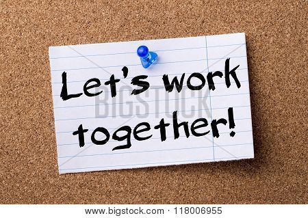 Let's Work Together! - Teared Note Paper  Pinned On Bulletin Board