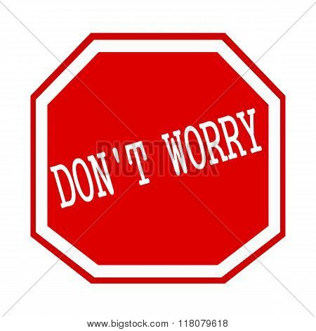 Do Not Worry  White Stamp Text On Red Octagon