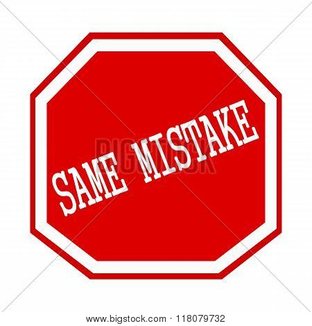 Same Mistake White Stamp Text On Red Octagon