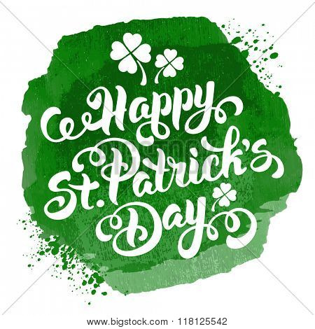 Saint Patricks Day Design with Calligraphic Lettering Inscription Happy St Patricks Day on Green Watercolor Background. Vector Illustration.