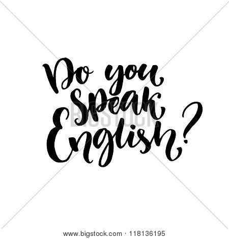 Do you speak english question. Hand written lettering text. Vector slogan for language classes.