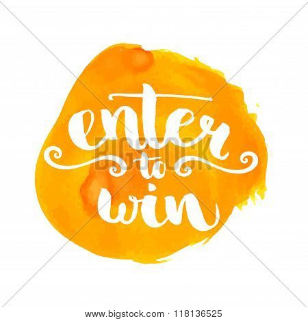 Enter to win giveaway badge. Banner for social media contests. Brush lettering at orange watercolor