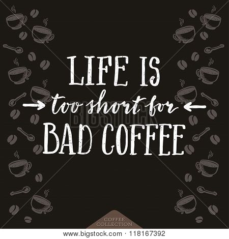 Life Is Too Short For Bad Coffee Poster.