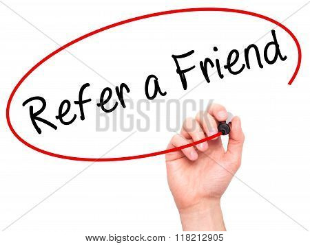 Man Hand Writing Refer A Friend  With Black Marker On Visual Screen