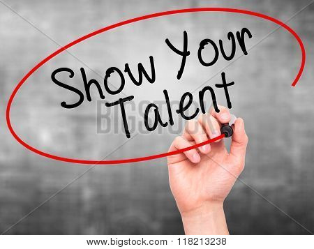 Man Hand Writing Show Your Talent  With Black Marker On Visual Screen