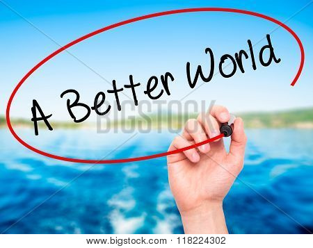 Man Hand Writing A Better World With Black Marker On Visual Screen