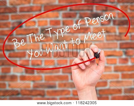 Man Hand Writing Be The Type Of Person You Want To Meet With Black Marker On Visual Screen
