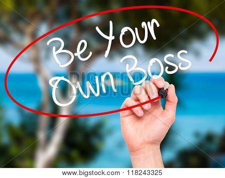 Man Hand Writing Be Your Own Boss With Black Marker On Visual Screen