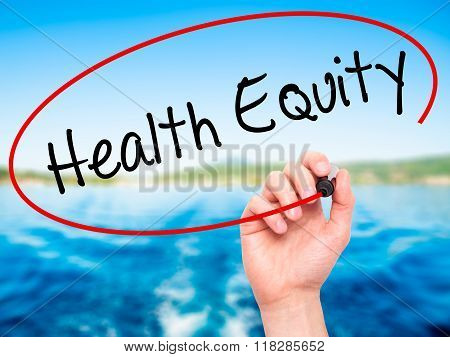 Man Hand Writing Health Equityt With Black Marker On Visual Screen