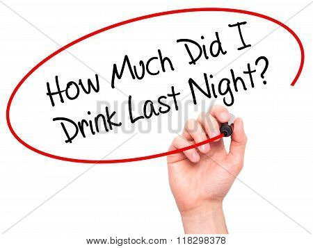 Man Hand Writing How Much Did I Drink Last Night? With Black Marker On Visual Screen