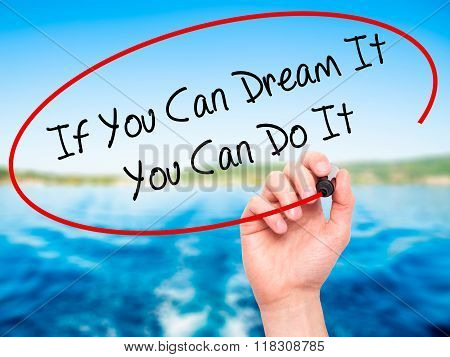 Man Hand Writing If You Can Dream It You Can Do It  With Black Marker On Visual Screen