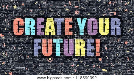 Multicolor Create Your Future on Dark Brickwall. Doodle Style.
