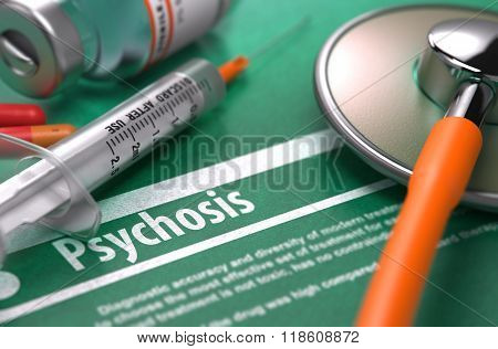 Diagnosis - Psychosis. Medical Concept.