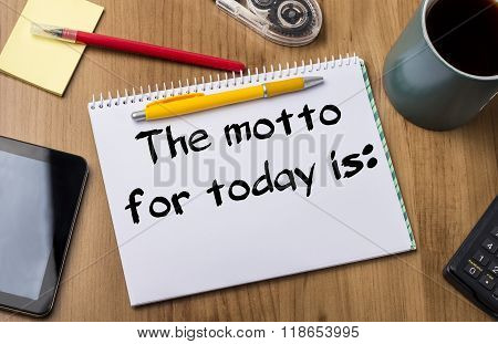 The Motto For Today Is: - Note Pad With Text