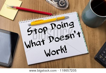 Stop Doing What Doesn't Work! - Note Pad With Text