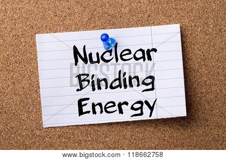 Nuclear Binding Energy - Teared Note Paper Pinned On Bulletin Board