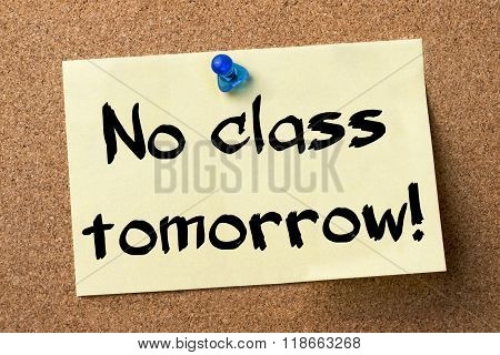 No Class Tomorrow! - Adhesive Label Pinned On Bulletin Board