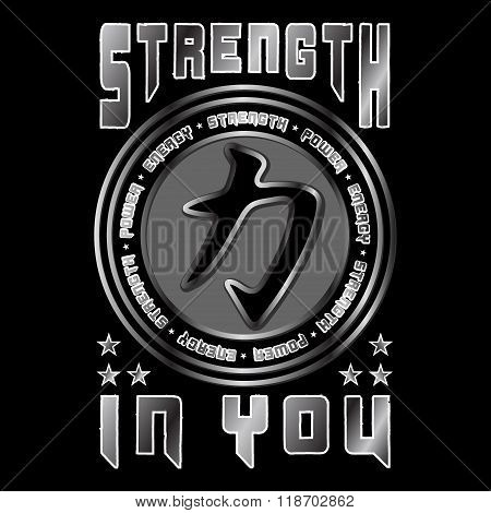 Strength in you. Quote with Kanji character for Power Force. One of three scripts used in the Japanese language are Chinese characters introduced to Japan in the 5th century. T shirt design. Vector.