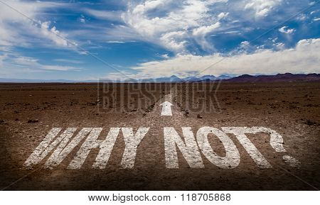Why Not? written on desert road