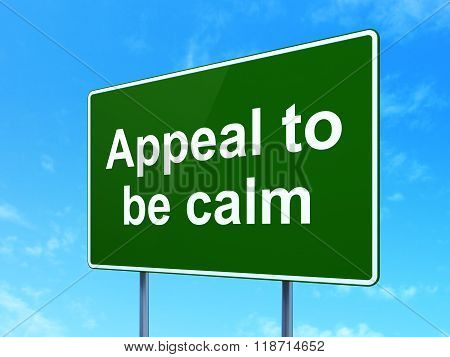 Politics concept: Appeal To Be Calm on road sign background
