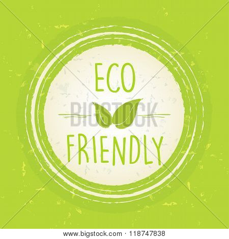 Eco Friendly With Leaf Sign In Circle Over Green Old Paper Background