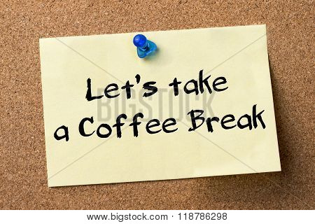 Let's Take A Coffee Break - Adhesive Label Pinned On Bulletin Board