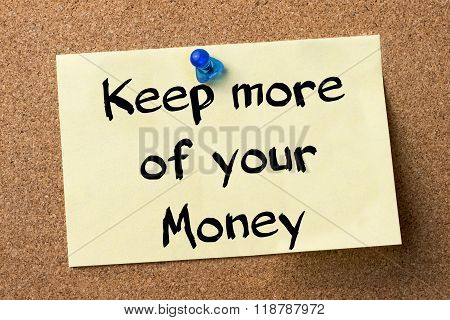 Keep More Of Your Money - Adhesive Label Pinned On Bulletin Board