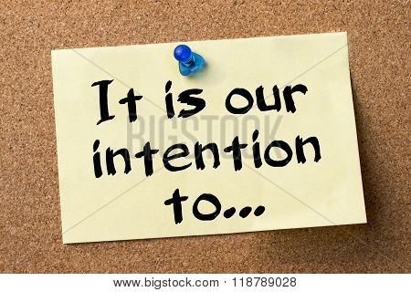 It Is Our Intention To… - Adhesive Label Pinned On Bulletin Board