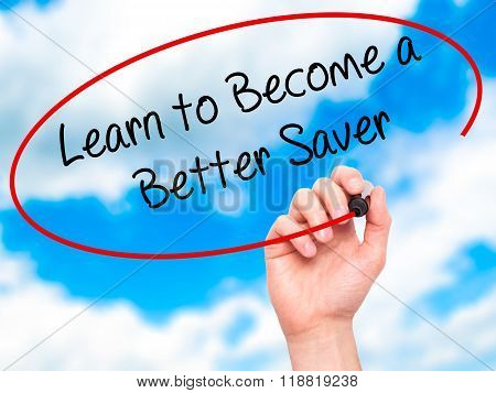 Man Hand Writing Learn To Become A Better Saver With Black Marker On Visual Screen
