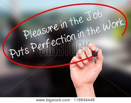 Man Hand Writing Pleasure In The Job Puts Perfection In The Work With Black Marker On Visual Screen