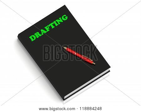 3D illustration DRAFTING- inscription of green letters on black book on white backgroundround