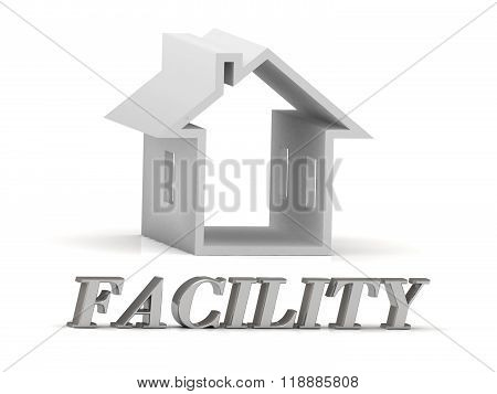 3D illustration FACILITY- inscription of silver letters and white house on white background