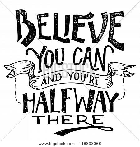 Believe you can and you're halfway there lettering