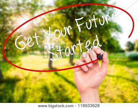 Man Hand Writing Get Your Future Started With Black Marker On Visual Screen