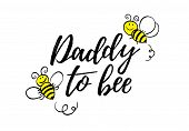 Daddy To Bee Phrase With Doodle Bees On White Background. Lettering Poster, Card Design Or T-shirt,  poster