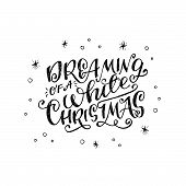 Calligraphy Lettering Quote Dreaming Of A White Christmas With Sketchy Stars, Snowballs, Snowflakes. poster