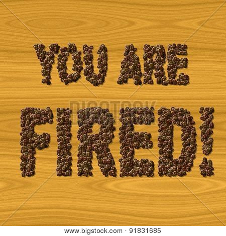 Text You Are Fired Coffee On Wood Texture
