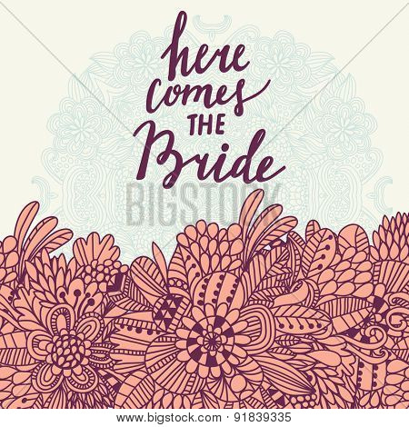 Here comes the bride - sweet concept card in vector. Romantic background in lovely style made of cute flowers