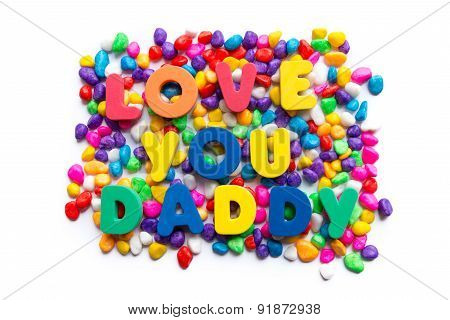 Love You Daddy Word In Colorful Stone