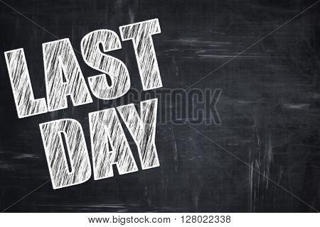 Chalkboard writing: last day