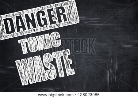Chalkboard writing: Toxic waste sign