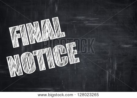 Chalkboard writing: Final notice sign