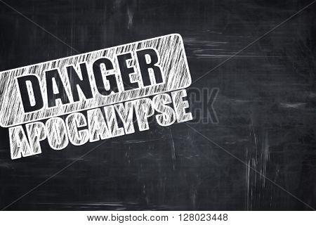 Chalkboard writing: apocalypse danger background