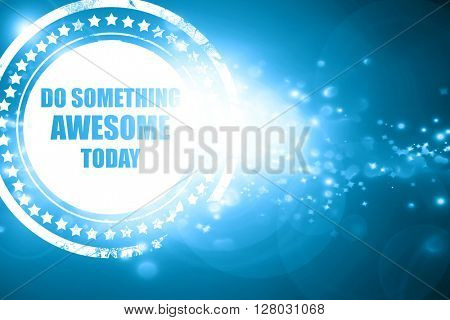 Blue stamp on a glittering background: do something awesome toda