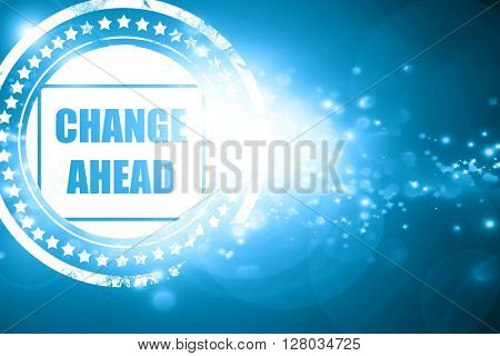 Blue stamp on a glittering background: Change ahead sign